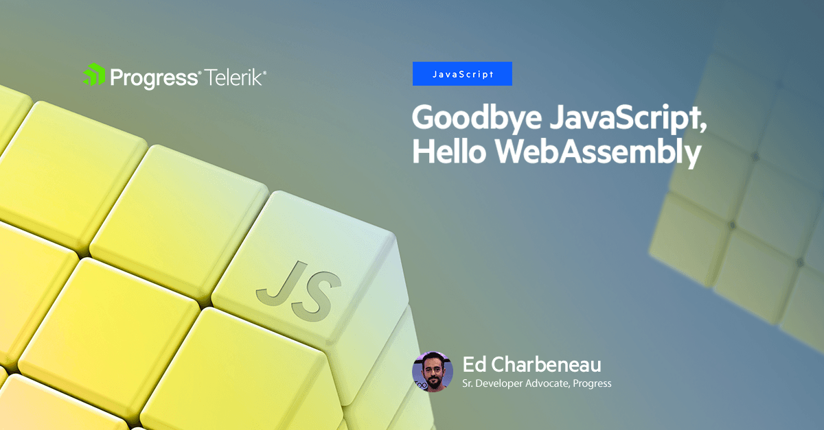 Goodbye JavaScript, Hello WebAssembly