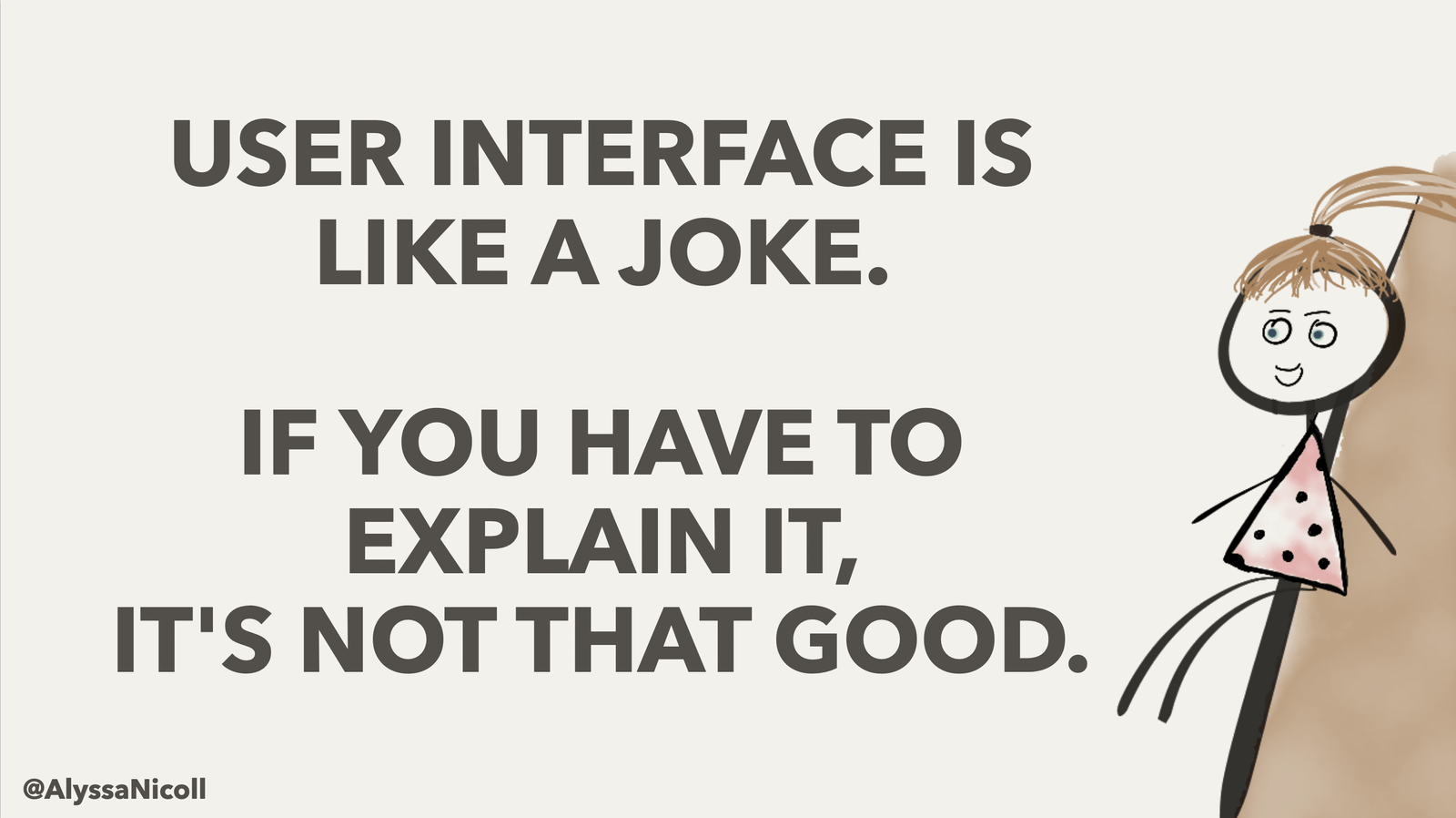 User interface is like a joke. If you have to explain it, it's no good.