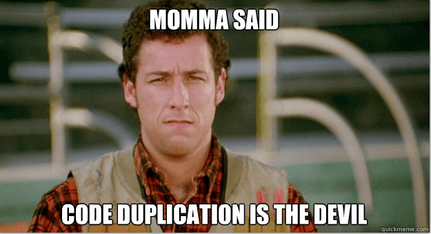 momma said code duplication is da devil