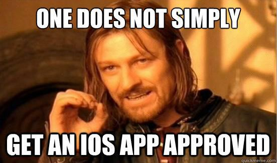 one does not simply get an ios app approved